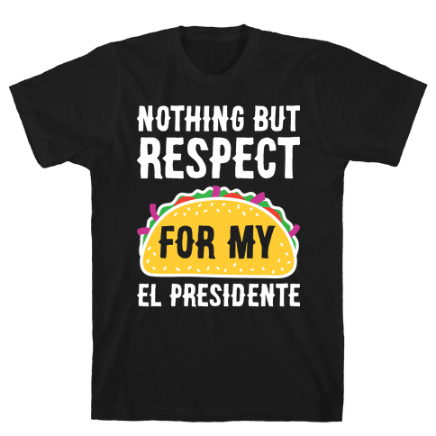 Nothing But Respect For My El Presidente Mens T-Shirt