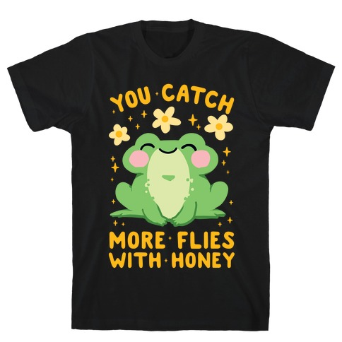 You Catch More Flies With Honey T-Shirt