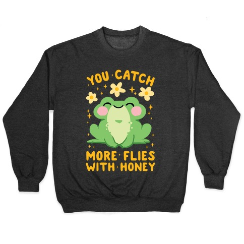 You Catch More Flies With Honey Pullover