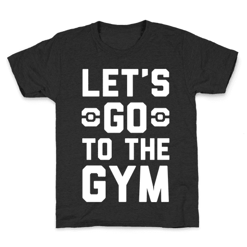 Let's Go To The Gym Kids T-Shirt