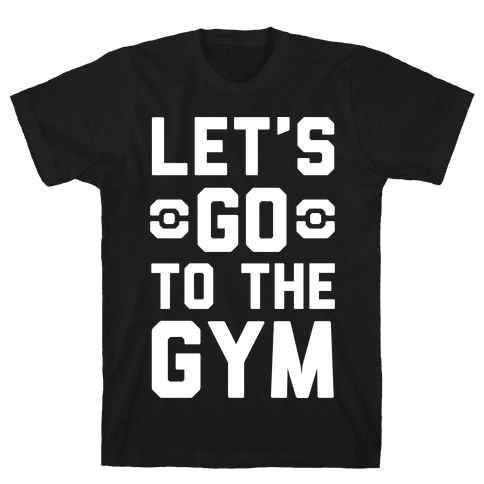 Let's Go To The Gym Mens T-Shirt