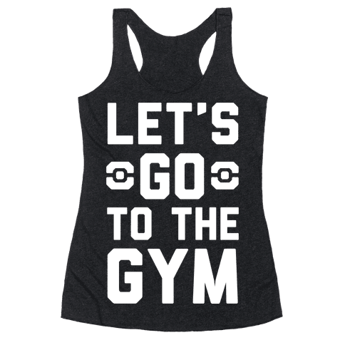 Let's Go To The Gym Racerback Tank Top