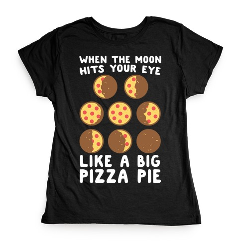 When the Moon Hits Your Eye - Pizza Moon Womens T-Shirt