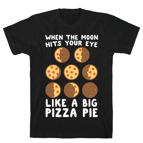 When the Moon Hits Your Eye - Pizza Moon Mens/Unisex T-Shirt