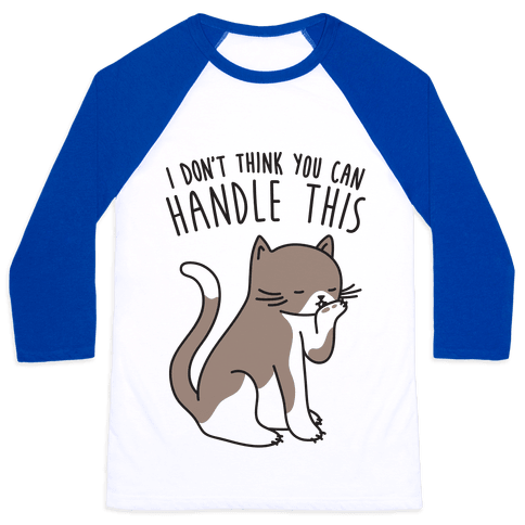 I Don't Think You Can Handle This - Cat Baseball Tee