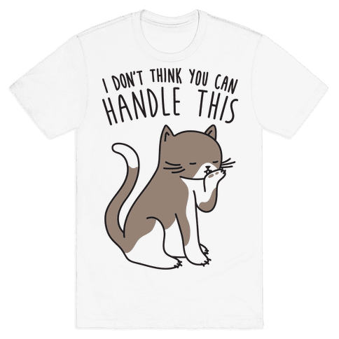 I Don't Think You Can Handle This - Cat Mens T-Shirt