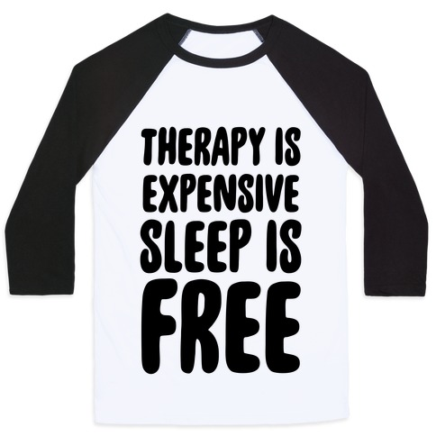 Therapy is Expensive - Sleep is Free Baseball Tee