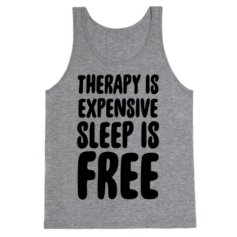 Therapy is Expensive - Sleep is Free Tank Top