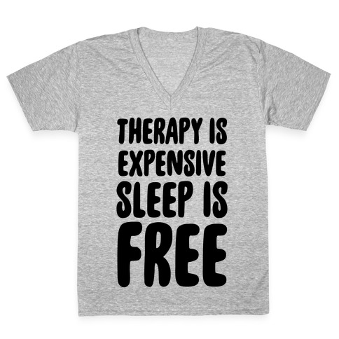 Therapy is Expensive - Sleep is Free V-Neck Tee Shirt