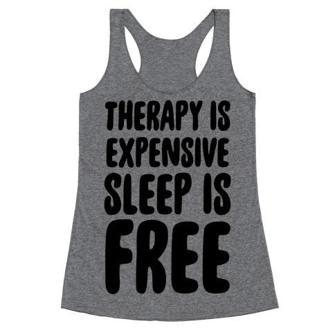 Therapy is Expensive - Sleep is Free Racerback Tank Top