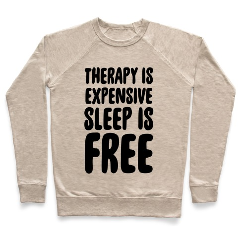 Therapy is Expensive - Sleep is Free Pullover