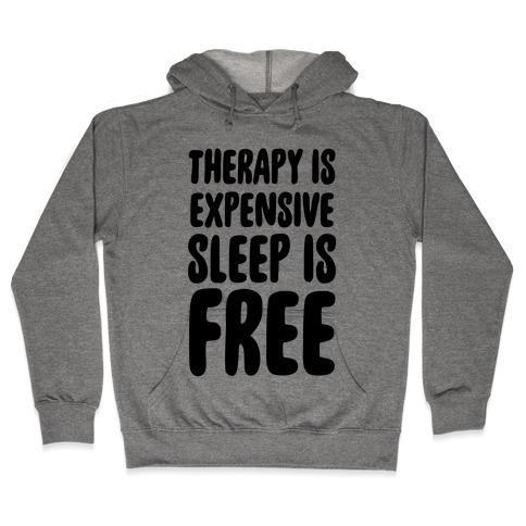 Therapy is Expensive - Sleep is Free Hooded Sweatshirt
