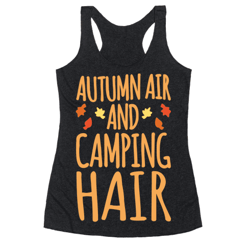 Autumn Air And Camping Hair White Print Racerback Tank Top
