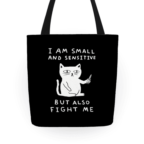 I Am Small And Sensitive But Also Fight Me Cat Tote