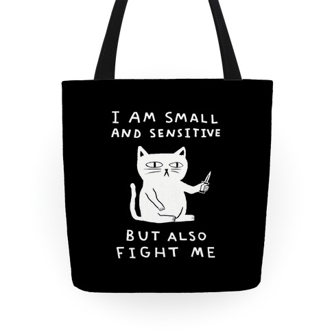 I Am Small And Sensitive But Also Fight Me Tote