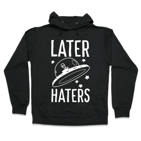 Later Haters Hooded Sweatshirt