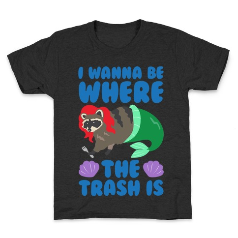 I Wanna Be Where The Trash Is Parody White Print Kids T-Shirt