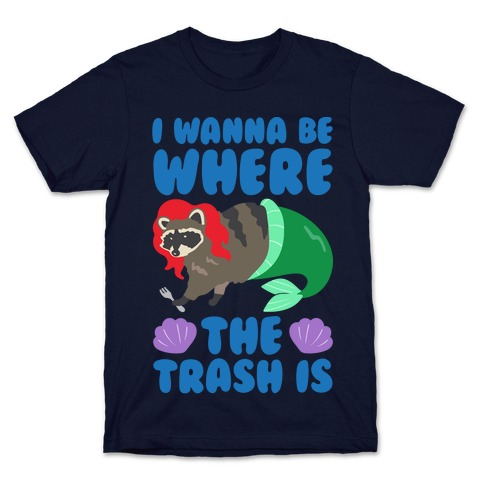 I Wanna Be Where The Trash Is Parody White Print T-Shirt