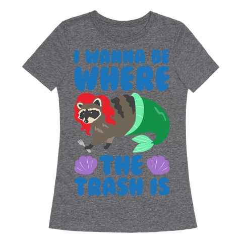 I Wanna Be Where The Trash Is Parody White Print Womens T-Shirt