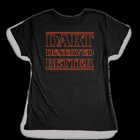 Dart Deserved Better Womens T-Shirt