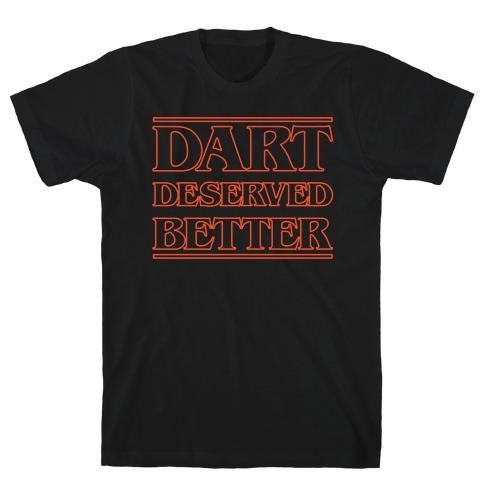 Dart Deserved Better T-Shirt