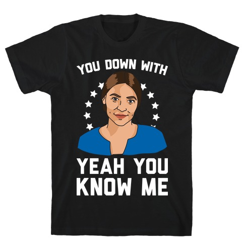 You Down With AOC? Yeah You Know Me T-Shirt