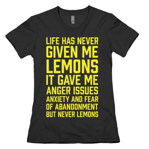 Life Has Never Given Me Lemons Womens T-Shirt