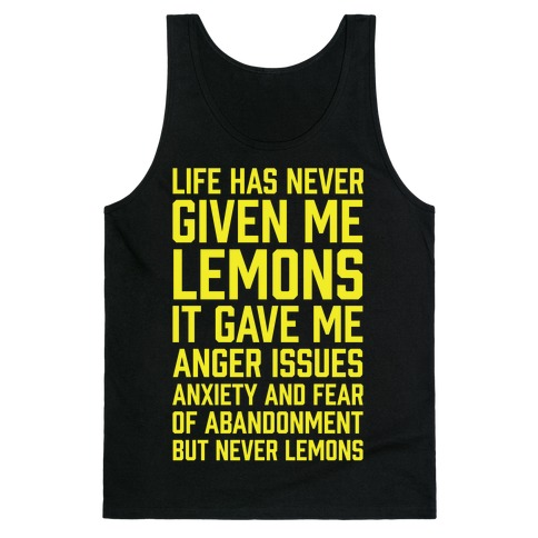 Life Has Never Given Me Lemons Tank Top