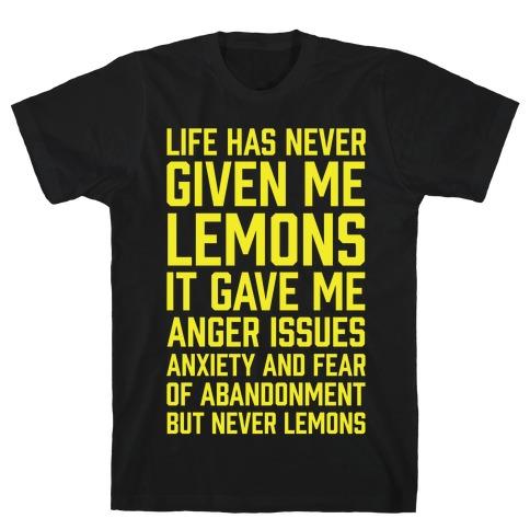 Life Has Never Given Me Lemons T-Shirt