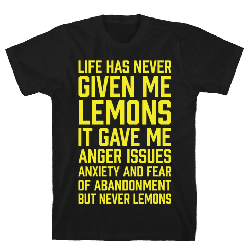 Life Has Never Given Me Lemons Mens T-Shirt
