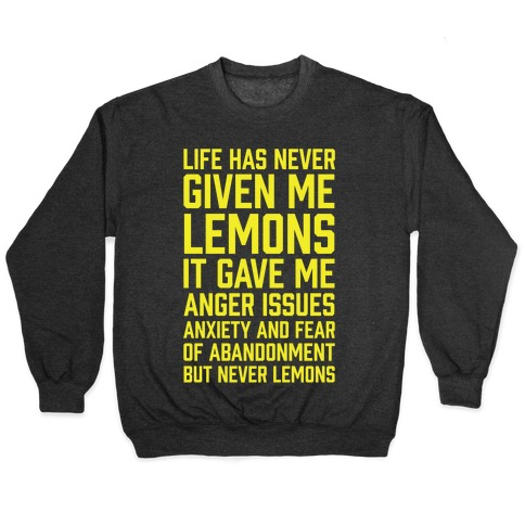 Life Has Never Given Me Lemons Pullover
