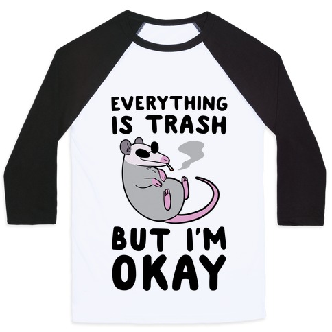 Everything is Trash, But I'm Okay Baseball Tee