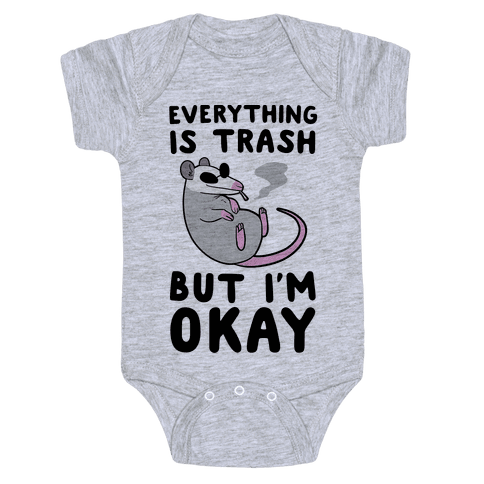 Everything is Trash, But I'm Okay Baby Onesy