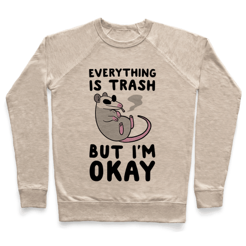 Everything is Trash, But I'm Okay Pullover