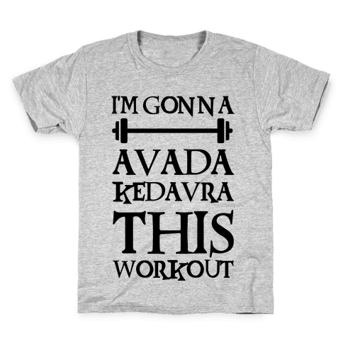 I'm Gonna Avada Kedavra This Workout Kids T-Shirt