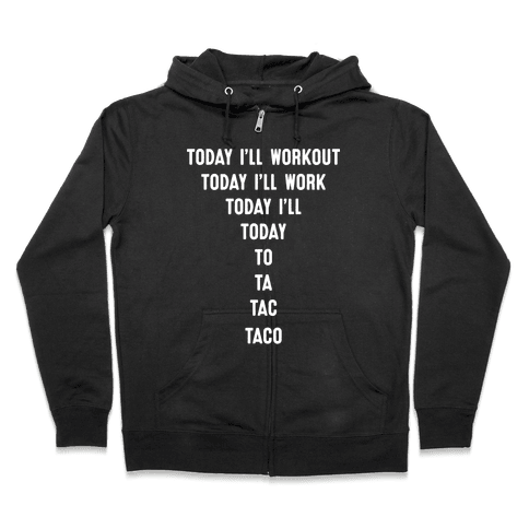 Today I'll Workout - Taco Zip Hoodie