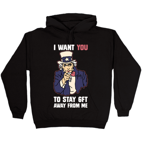 I Want You to Stay 6Ft Away From Me Uncle Sam Hooded Sweatshirt