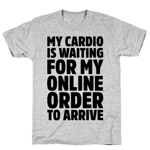 My Cardio Is Waiting For My Online Order To Arrive T-Shirt