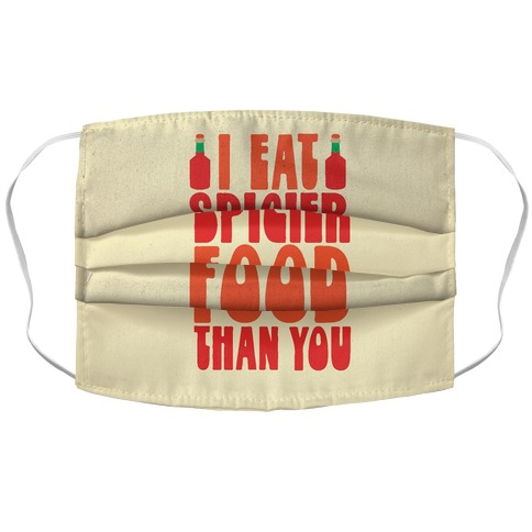 I Eat Spicier Food Than You Accordion Face Mask