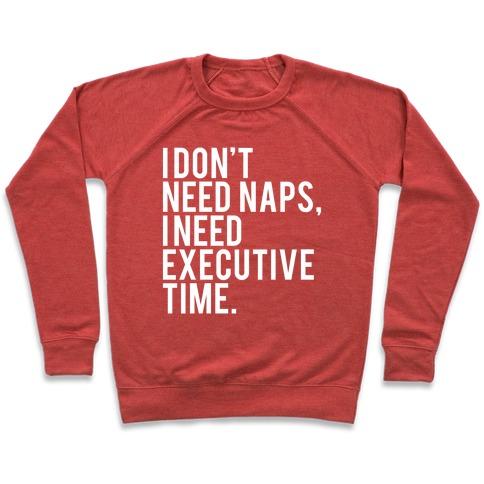 I Don't Need Naps, I Need Executive Time Pullover