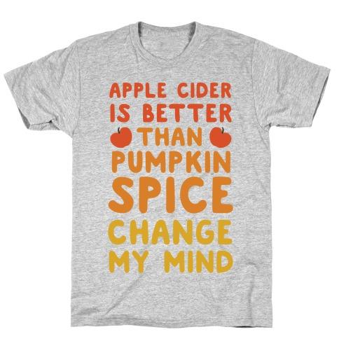Apple Cider is Better Than Pumpkin Spice T-Shirt