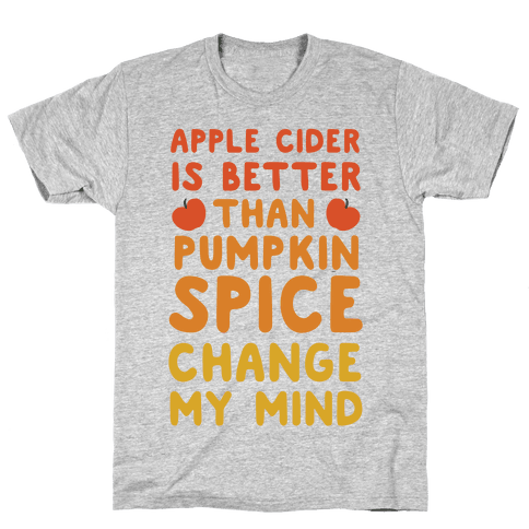 Apple Cider is Better Than Pumpkin Spice Mens T-Shirt