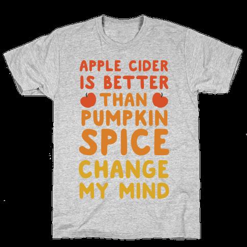 Apple Cider is Better Than Pumpkin Spice Mens T-Shirt