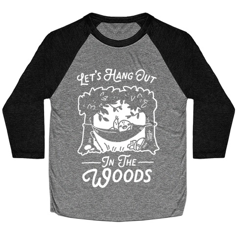 Let's Hang Out in the Woods Baseball Tee