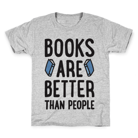 Books Are Better Than People Kids T-Shirt
