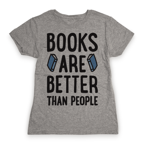 Books Are Better Than People Womens T-Shirt