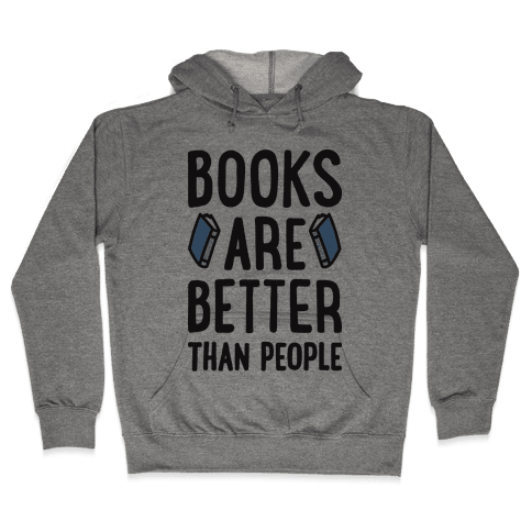 Books Are Better Than People Hooded Sweatshirt