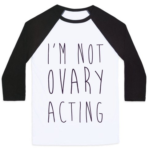 I'm not Ovary-acting Baseball Tee