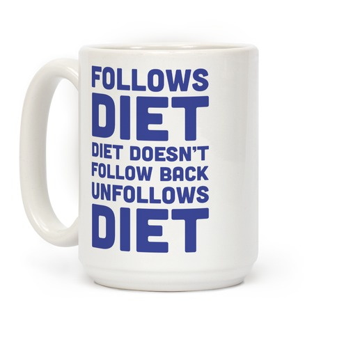 Follows Diet Diet Doesn't Follow Back Unfollows Diet Coffee Mug