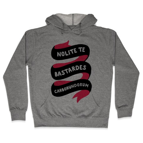 Nolite Te Bastardes Carborundorum Banner Hooded Sweatshirt